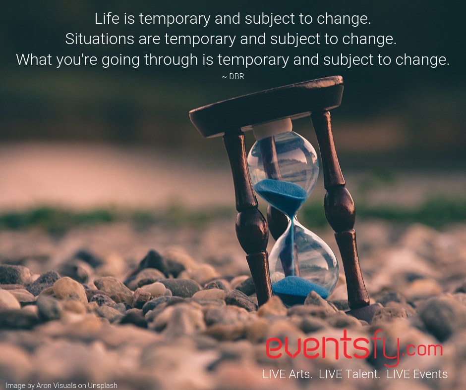 Life is Temporary and Subject to Change